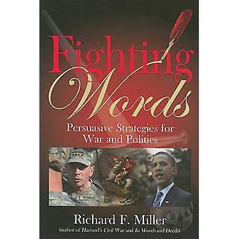 Fighting Words - Persuasive Strategies for War and Politics by Richard