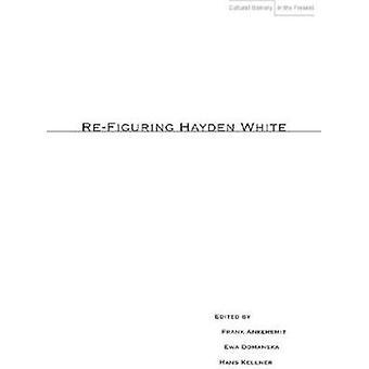 Mietitään uudelleen Hayden White esittäjä Frank Ankersmit - Ewa Domanska - Hans Kel