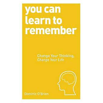 Du kan lära dig att komma ihåg - ändra dina tankar - ändra ditt liv av