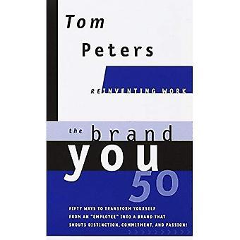 Het merk u 50: of: vijftig manieren om jezelf te veranderen van een 'werknemer' in een merk dat onderscheid, inzet en passie schreeuwt!