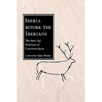 Iberia Before the Iberians: The Stone Age Prehistory of Cantabrian Spain