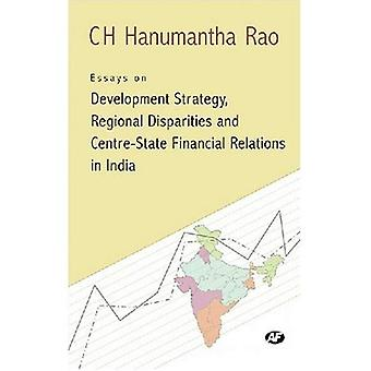 Essays on Development Strategy, Regional Disparities and Centre-state Financial