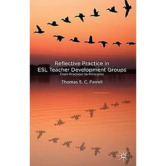 Reflective Practice in ESL Teacher Development Groups From Practices to Principles by Farrell & Thomas S. C.