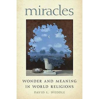 Miracles Wonder and Meaning in World Religions by Weddle & David L.
