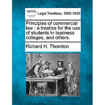Grundsätze der kommerziellen Gesetz eine Abhandlung für den Einsatz von Studierenden in Unternehmen, Hochschulen und andere. von Thornton & Richard H.