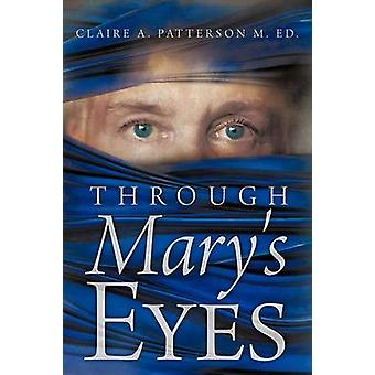 Through Marys Eyes by Patterson M. Ed. & Claire A.