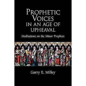 Profetische stemmen in een tijdperk van beroering meditaties op de kleine profeten door Milley & Garry E.