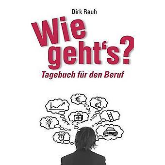 Wie gehtsTagebuch fr den Beruf by Rauh & Dirk