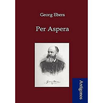 Per Aspera by Ebers & Georg