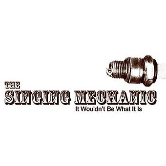 Singing Mechanic - It Wouldn't Be What It Is [CD] USA import