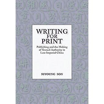 Writing for Print - Publishing and the Making of Textual Authority in