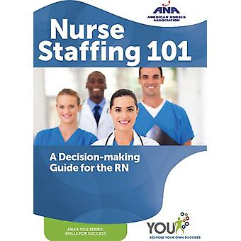 Nurse Staffing 101 - A Decision-making Guide for the RN by Ana - 97815
