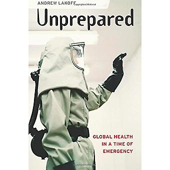 Unprepared - Global Health in a Time of Emergency by Andrew Lakoff - 9