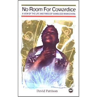 No Room for Cowardice - A View of the Life and Times of Dambudzo Marec