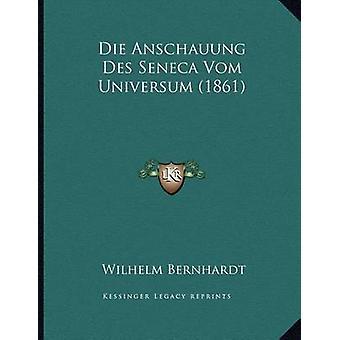 Die Anschauung Des Seneca Vom Universum (1861) by Wilhelm Bernhardt -