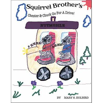 Squirrel Brothers - Chester and Chuck Go for a Drive! by Mary S. Holbi