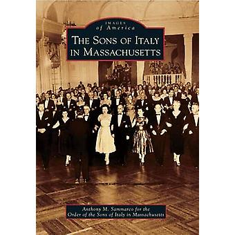 The Sons of Italy in Massachusetts by Anthony M Sammarco - Order of t