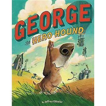 George the Hero Hound by Jeffrey Ebbeler - 9781503941762 Book