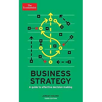 The Economist - Business Strategy - A Guide to Effective Decision-Makin