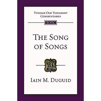 The Song of Songs - An Introduction and Commentary by Iain M. Duguid -