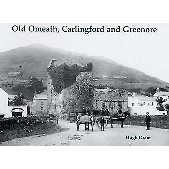 Old Omeath - Carlingford and Greenore by Hugh Oram - 9781840334210 Bo