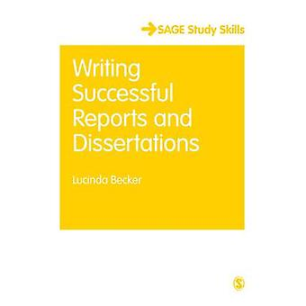 Writing Successful Reports and Dissertations by Becker & Lucinda