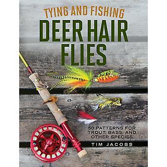 Tying and Fishing Deer Hair Flies by Tim Jacobs