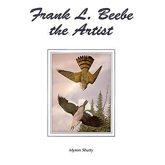 Frank L Beebe the Artist by Myron Shutty
