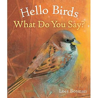 Hello Birds What Do You Say by Loes Botman