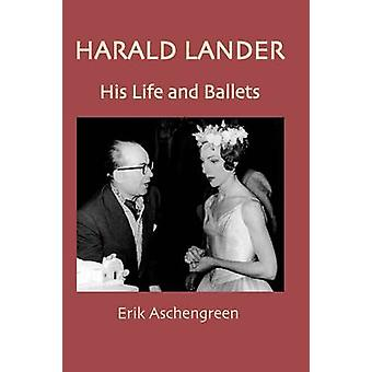 Harald Lander  His Life and Ballets by Aschengreen & Erik