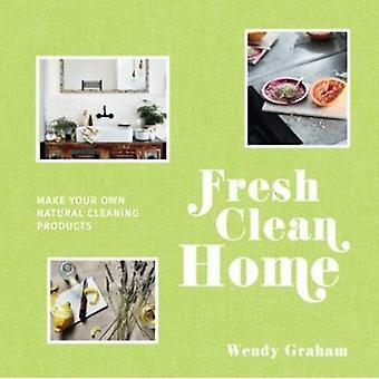 Fresh Clean Home by Wendy Graham