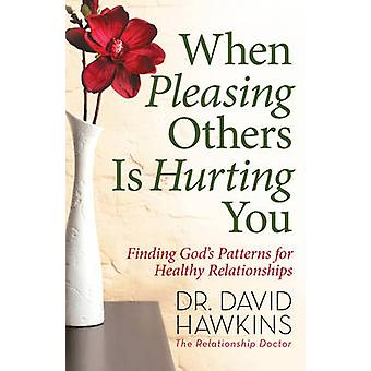 When Pleasing Others Is Hurting You by David Hawkins
