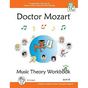 Doctor Mozart Music Theory Workbook Level 1C InDepth Piano Theory Fun for Childrens Music Lessons and HomeSchooling  For Beginners Learning a Musical Instrument by Musgrave & Paul Christopher