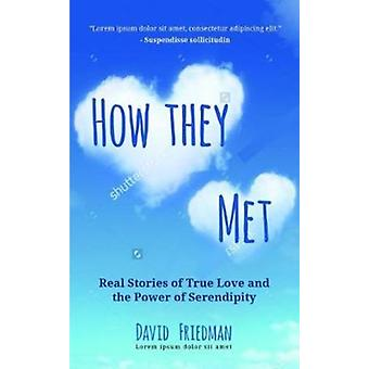 How They Met  True Stories of the Power of Serendipity in Finding Lasting Love by David Friedman