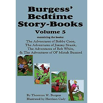 Burgess Bedtime StoryBooks Vol. 5 The Adventures of Bobby Coon Jimmy Skunk Bob White  Ol Mistah Buzzard by Burgess & Thornton W.