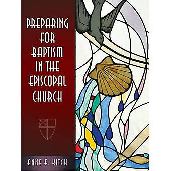 Preparing for Baptism in the Episcopal Church by Kitch & Anne E