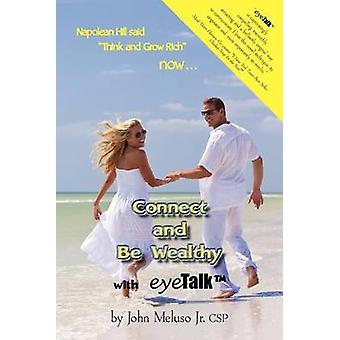 Connect and Be Wealthy with Eyetalktm by Meluso & John & Jr.