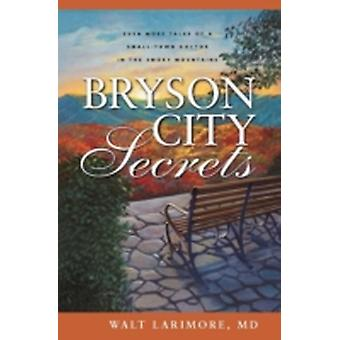 Bryson City Secrets Even More Tales of a SmallTown Doctor in the Smoky Mountains by Larimore & Walt
