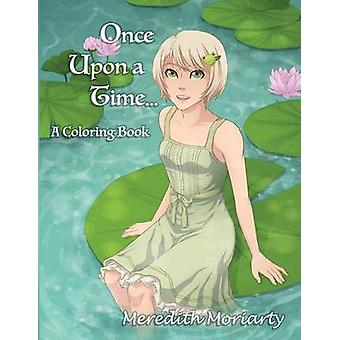 Once Upon a Time... A Fairy Tale Coloring Book by Moriarty & Meredith
