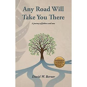 Any Road Will Take You There by Berner & David W.