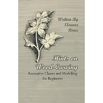 Hints on WoodCarving  Recreative Classes and Modelling for Beginners by Rowe & Eleanor