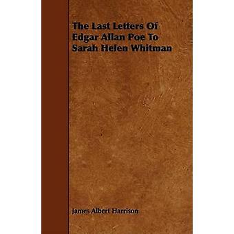 The Last Letters Of Edgar Allan Poe To Sarah Helen Whitman by Harrison & James Albert
