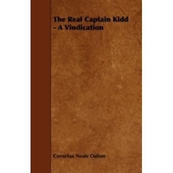 The Real Captain Kidd  A Vindication by Dalton & Cornelius Neale