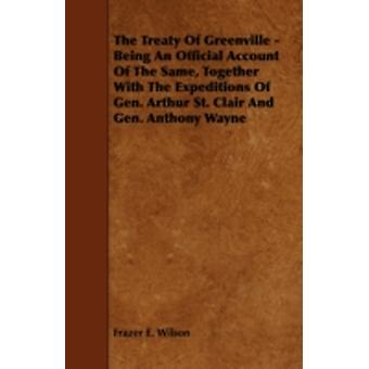 The Treaty of Greenville  Being an Official Account of the Same Together with the Expeditions of Gen. Arthur St. Clair and Gen. Anthony Wayne by Wilson & Frazer E.
