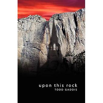 Upon This Rock by Gaddis & Todd