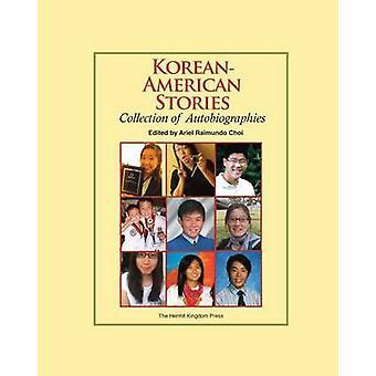 KoreanAmerican Stories Collection of Autobiographies Color Paperback by Choi & Ariel Raimundo