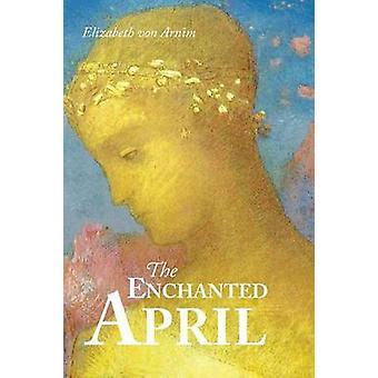 The Enchanted April by Von Arnim & Elizabeth