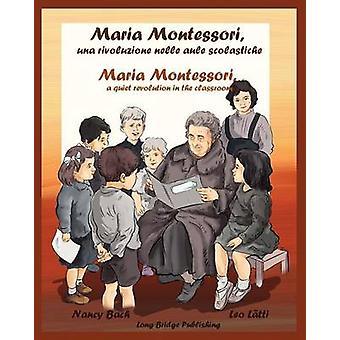 Maria Montessori Una Rivoluzione Nelle Aule Scolastiche  Maria Montessori a Quiet Revolution in the Classroom A Bilingual Picture Book about Maria by Bach & Nancy