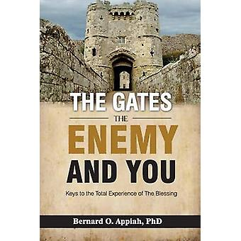 The Gate The Enemy and You Keys to the total experience of the blessing by APPIAH & BERNARD O