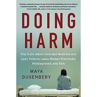Doing Harm - The Truth About How Bad Medicine and Lazy Science Leave W